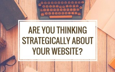 Are You Thinking Strategically About Your Website?